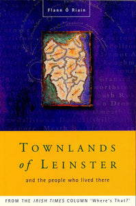 Townlands of Leinster and the People Who Lived There - From the Irish Times Column 'Where's That?'