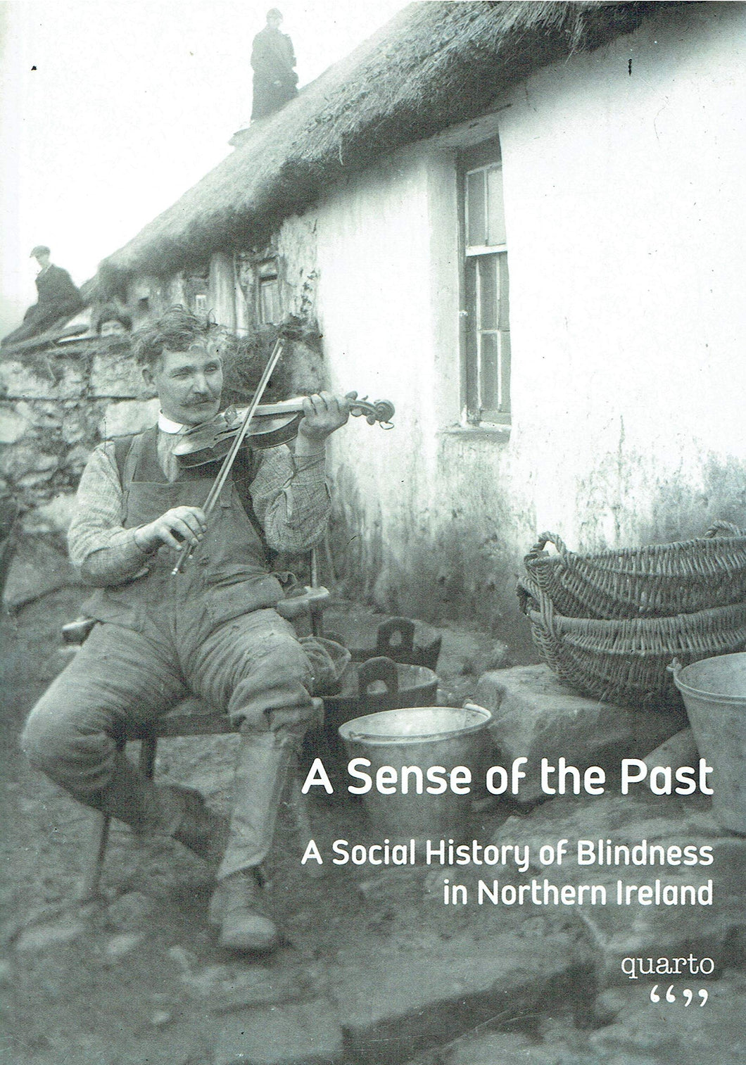 a Sense of the Past A Social History of Blindness in Northern Ireland