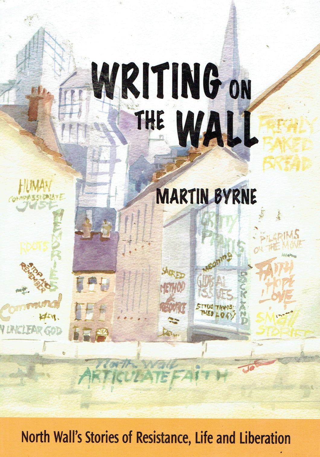 Writing on the Wall: North Wall's Stories of Resistance, Life and Liberation