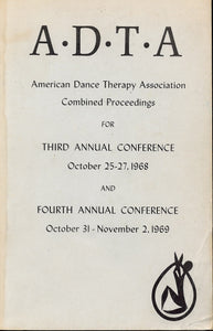 ADTA: American Dance Therapy Association Combined Proceedings for Third Annual Conference October 25-27, 1968 and Fourth Annual Conference October 31-November 2, 1969