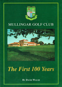 Mullingar Golf Club; 1894 - 1994, the first 100 years.