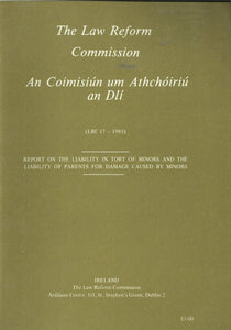 Report on the Liability in Tort of Minors and the Liability of Parents for Damage Caused by Minors - The Law Reform Commission (Ireland)/An Coimisiún um Athchóiriú an Dlí LRC 17 - 1985