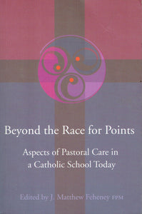 Beyond the Race for Points: Aspects of Pastoral Care in a Catholic School Today