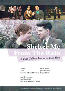 Shelter Me From The Rain: A Field Guide to Love in an Irish Town - Live Performance, 6th May 2011, GB Shaw Theatre, Carlow