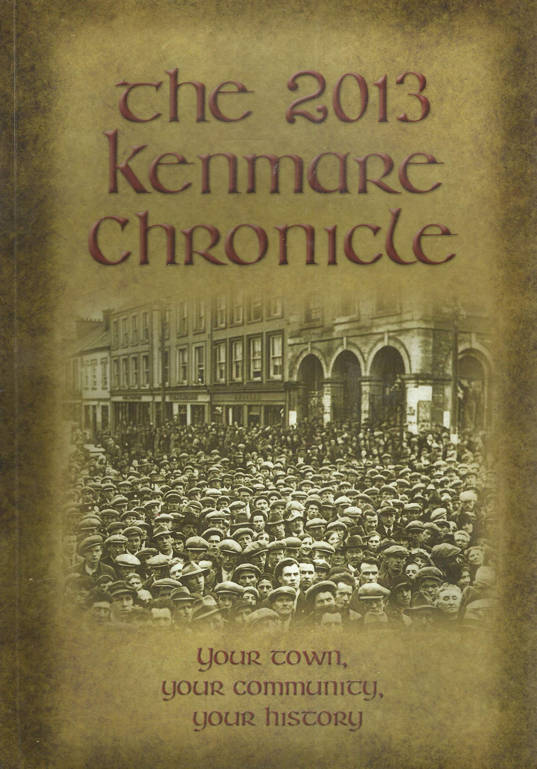The 2013 Kenmare Chronicle: Your Town, Your Community, Your History