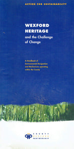 Wexford Heritage and the Challenge of Change: A Handbook of Environmental Designation and Mechanisms Operating Within the County