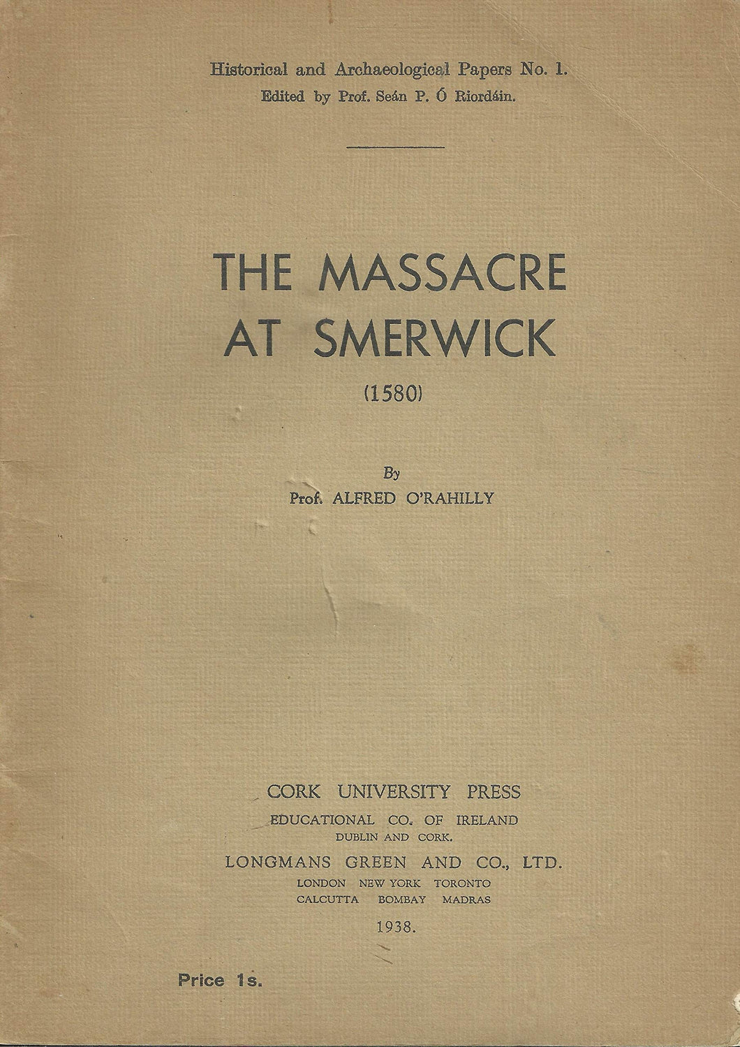The Massacre at Smerwick, 1580. Reprinted from The Journal of the Cork Historical and Archaeological Society (Historical and Archaeological Papers. no. 1.)