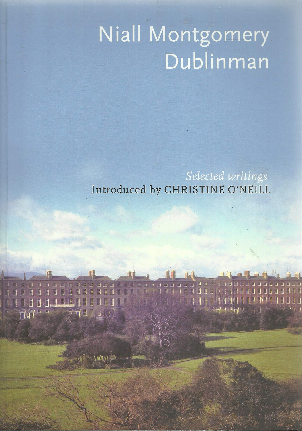 Niall Montgomery: Dublinman - Selected Writings