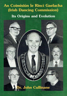 An Coimisiún le Rincí Gaelacha (Irish Dancing Commission): Its Origins and Evolution