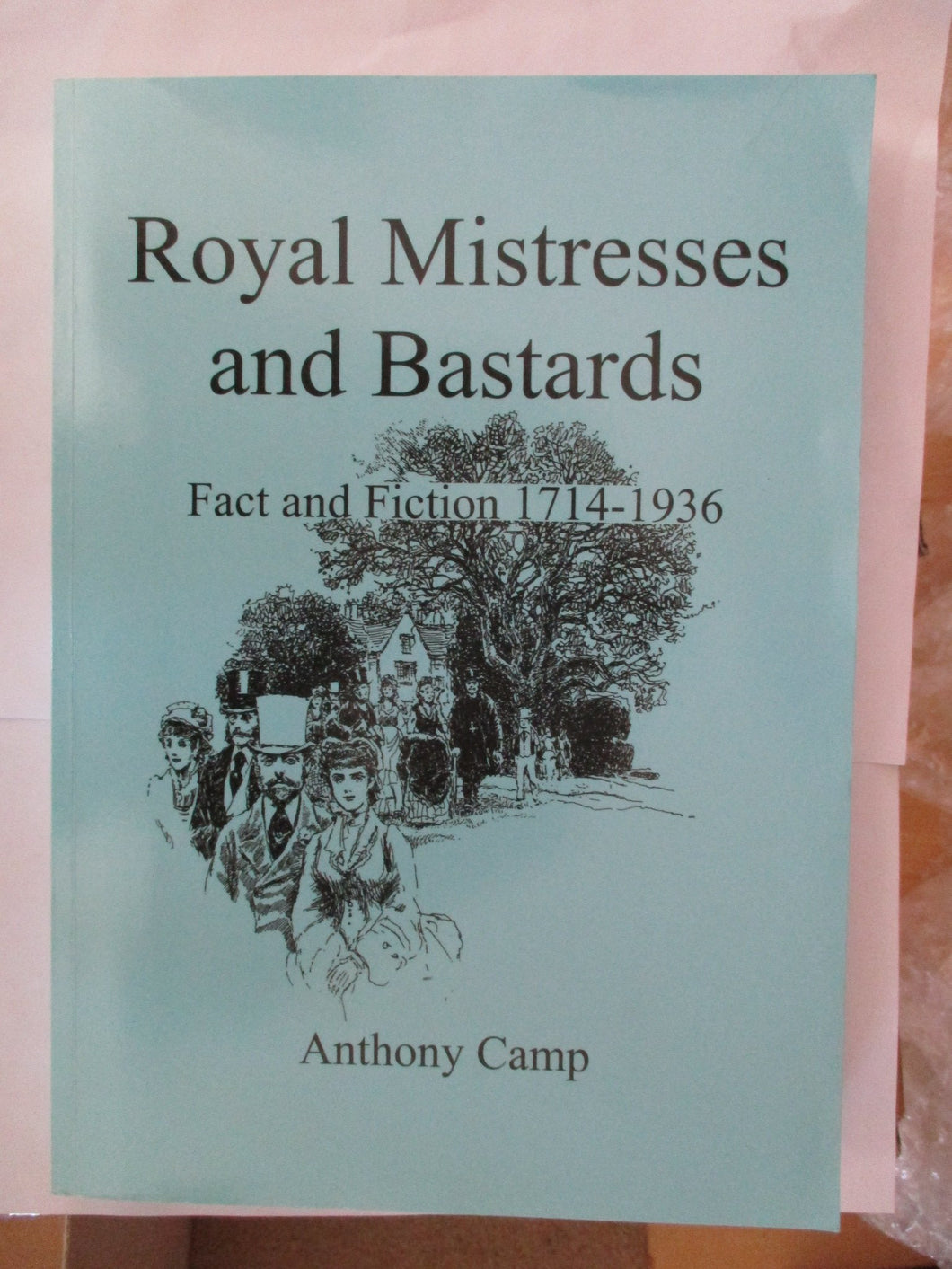 Royal Mistresses and Bastards Fact and Fiction 1714-1936
