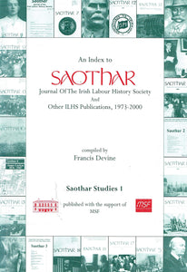 An Index to Saothar, Journal of the Irish Labour History Society and Other ILHS Publications, 1973-2000 - Saothar Studies 1