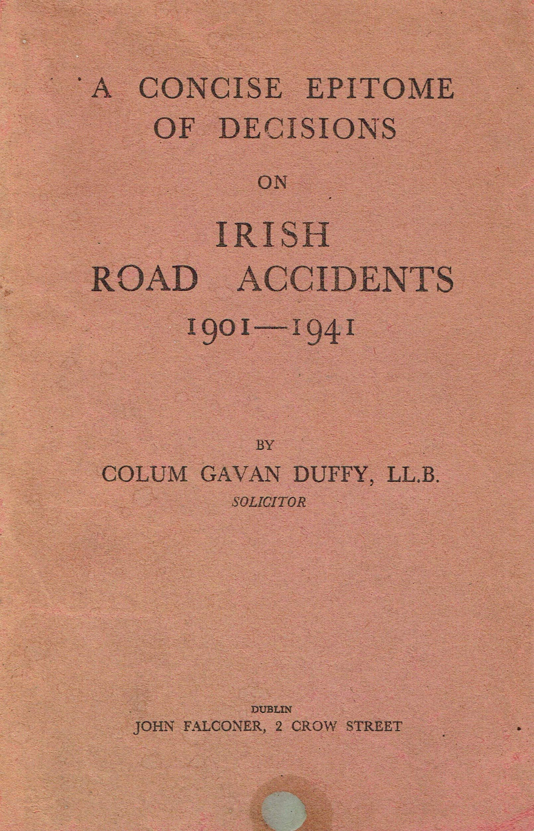 A chapter of accidents: Being a concise epitome of all the reported decisions on road accident cases in the Irish courts from 1901 to 1941 (both inclusive) together with a detailed analytical index