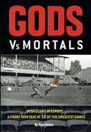 Gods Vs Mortals: 1: Irish Clubs in Europe a Front Row Seat at 10 of the Greatest Games