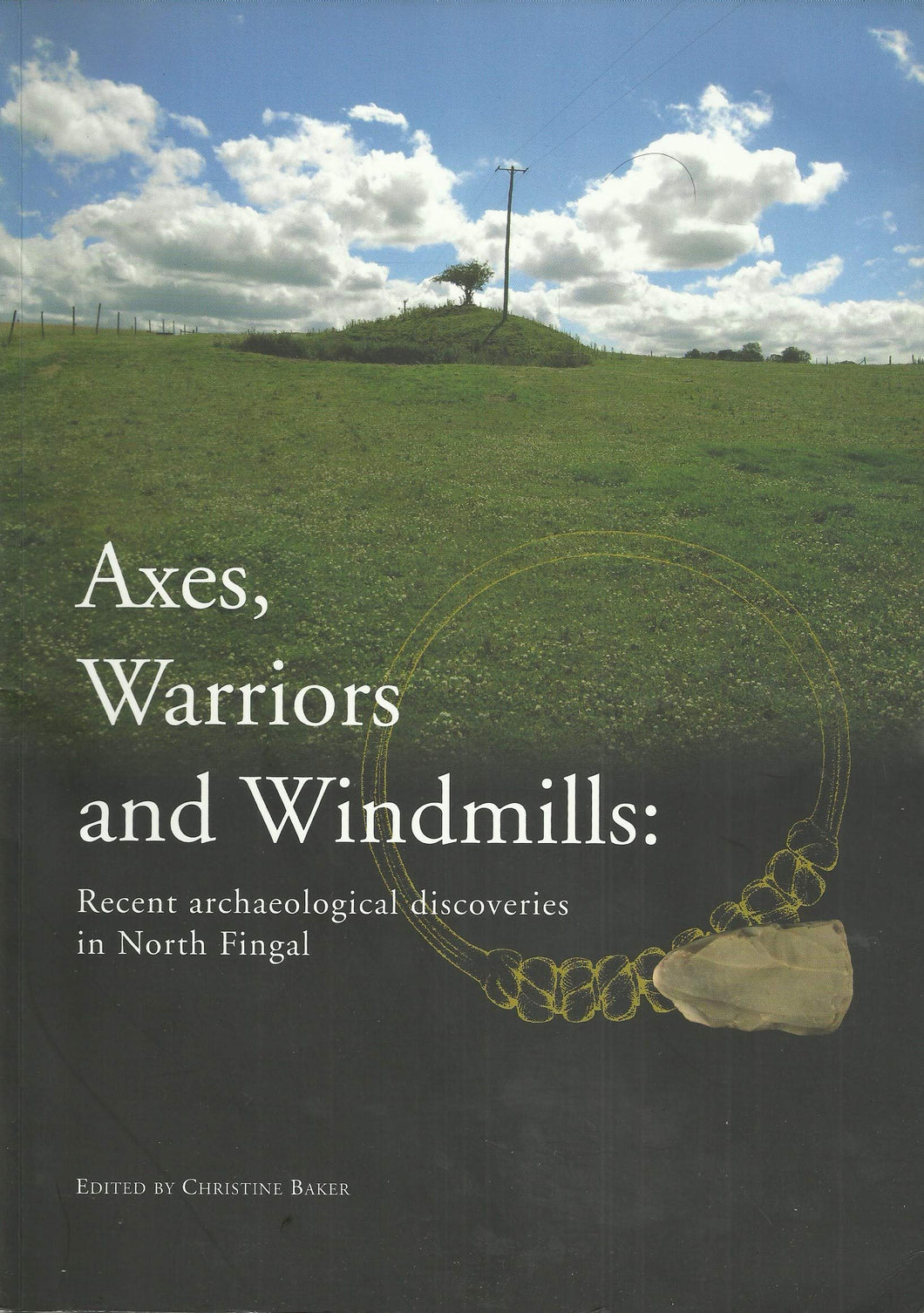Axes, Warriors and Windmills: Recent Archaeological Discoveries in North Fingal