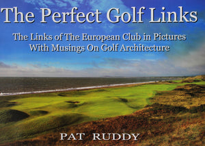 The Perfect Golf Links: The Links of the European Club in Pictures with Musings on Golf Architecture
