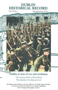 Dublin Historical Record, Vol 69 No 1 - Spring/Summer 2016: Dublin in Time of War and Revolution