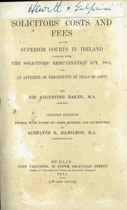 Baker's Solicitors' Costs, Second Edition: Solicitors' Costs and Fees in the Superior Costs in Ireland together with the Solicitors' Remuneration Act, 1881, and An Appendix of Precedents of Bills of Costs