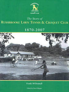 The Story of Rushbrooke Lawn Tennis and Croquet Club, 1870-2007