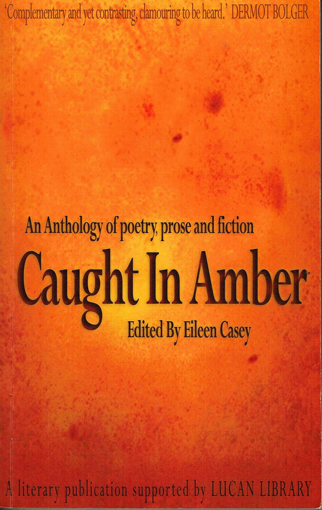 Caught in Amber: An Anthology of Poetry, Prose and Fiction - A Literary Publication Supported By Lucan Library