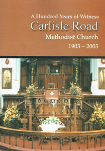 A Hundred Years of Witness: Carlisle Road Methodist Church, 1903-2003