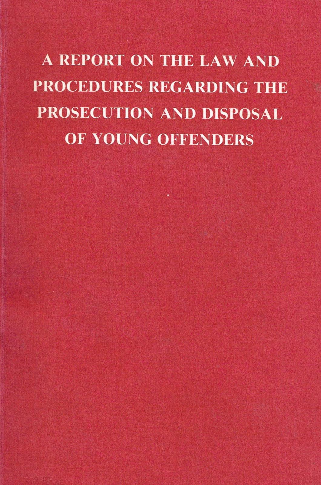 Young offenders: A report on the law and procedures regarding the prosecution and disposal of young offenders
