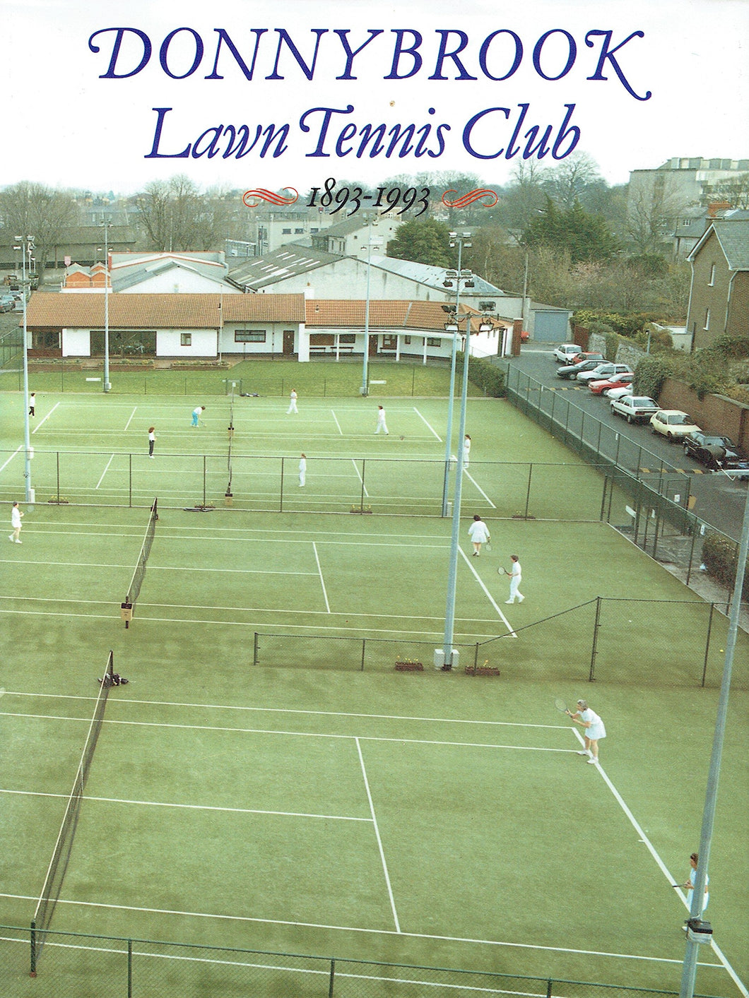Donnybrook Lawn Tennis Club, 1893-1993 - A Centenary Commemoration