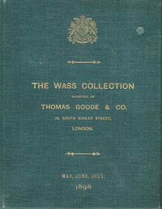 The Wass collection; exhibited by Thomas Goode & Co. Catalogue of a collection of Royal historial armorial china and coronation glass (property of C. Wentworth Wass)