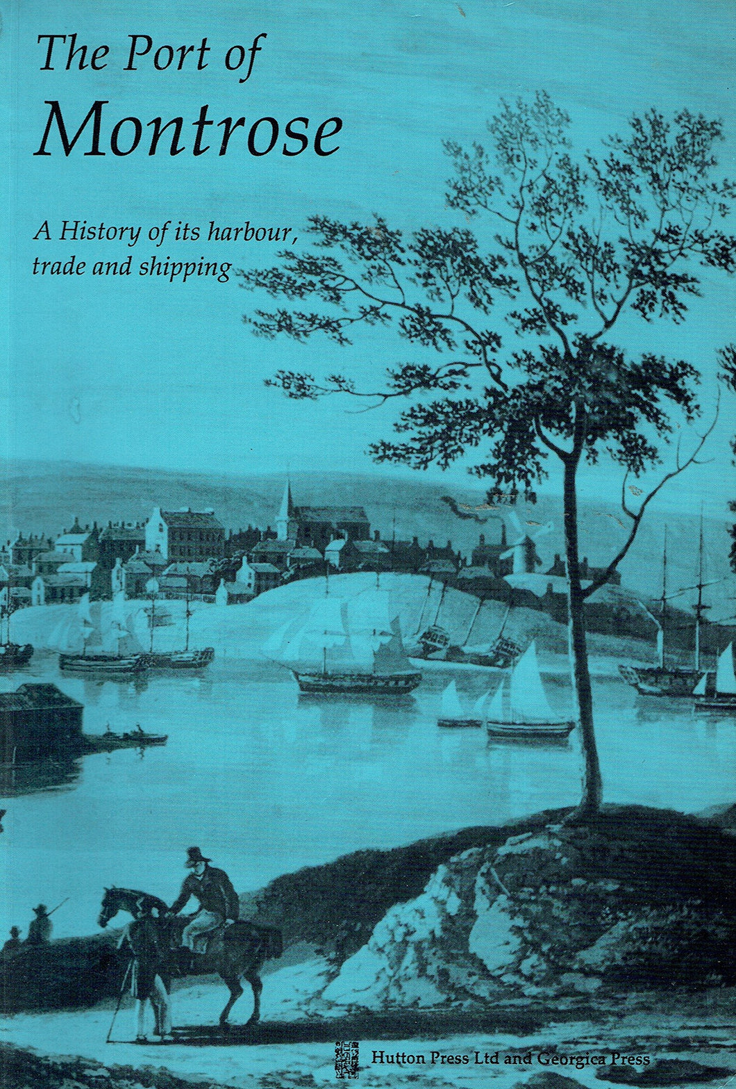 Port of Montrose: A History of Its Harbour, Trade and Shipping