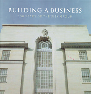 Building A Business : 150 Years of the SISK Group