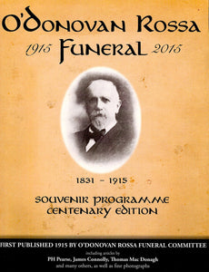 O'Donovan Rossa Funeral 1915-2015 - Souvenir Programme Centenary Edition, First Published in 1915 by O'Donovan Rossa Funeral Committee