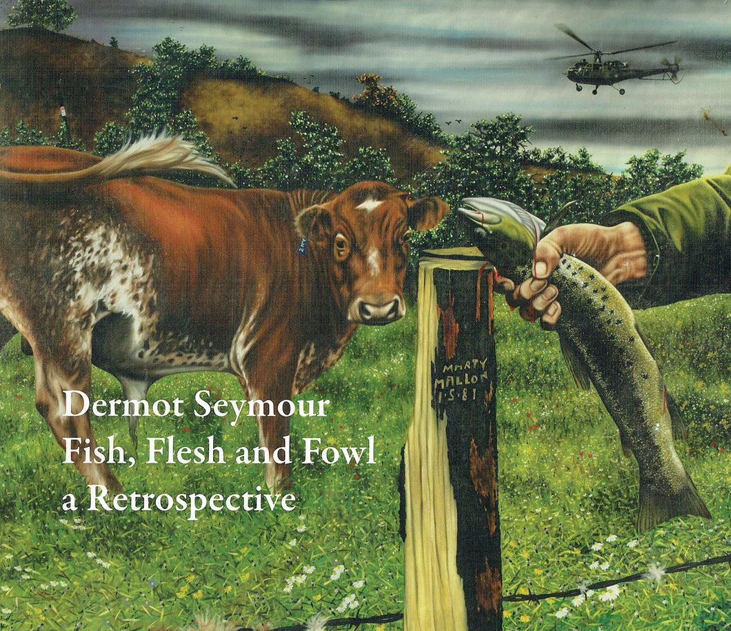 Dermot Seymour: Fish, Flesh and Fowl - A Retrospective