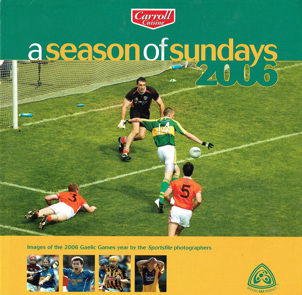 A Season of Sundays 2006: Images of the 2006 Gaelic Games year by the Sportsfile photographers