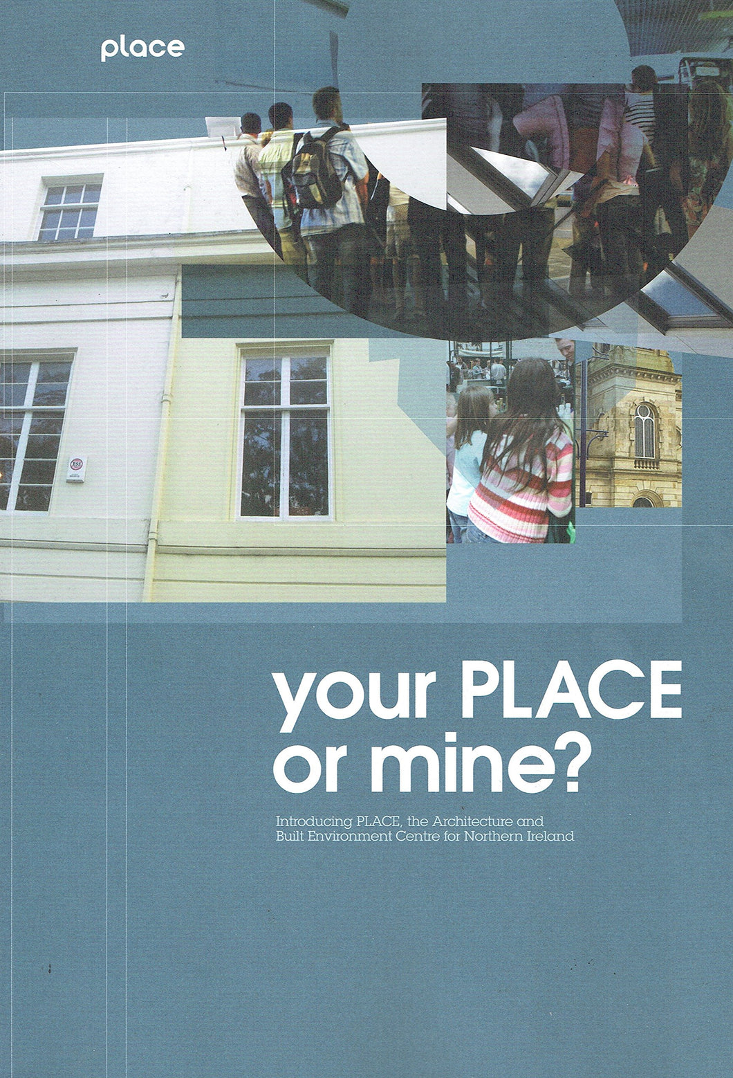 Your Place or Mine?: Introducing Place, the Architecture and Built Environment Centre for Northern Ireland
