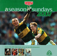 A Season of Sundays 2007 - Images of the 2007 Gaelic Games year by the Sportsfile photographers