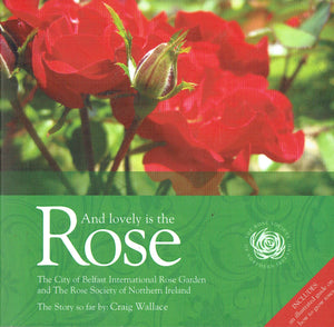 And Lovely Is The Rose: The City of Belfast International Rose Garden and The Rose Society of Northern Ireland - The Story So Far