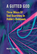 A Gutted God: Three Ways of Soul Searching in Dublin's Docklands