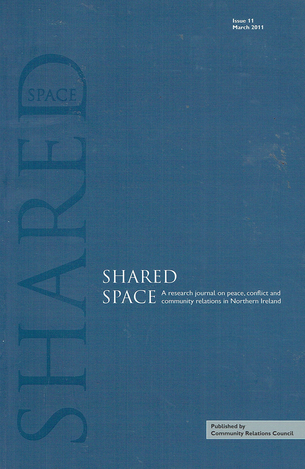 Shared Space, Issue 11 - March 2011: A Research Journal on Peace, Conflict and community Relations in Northern Ireland