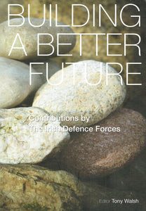 Building a Better Future: Contributions by the Irish Defence Forces