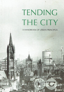 Tending the City: Handbook of Urban Principles
