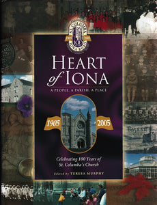 Heart of Iona a People, a Parish, a Place Celebrating 100 Years Of St. Columba's Church