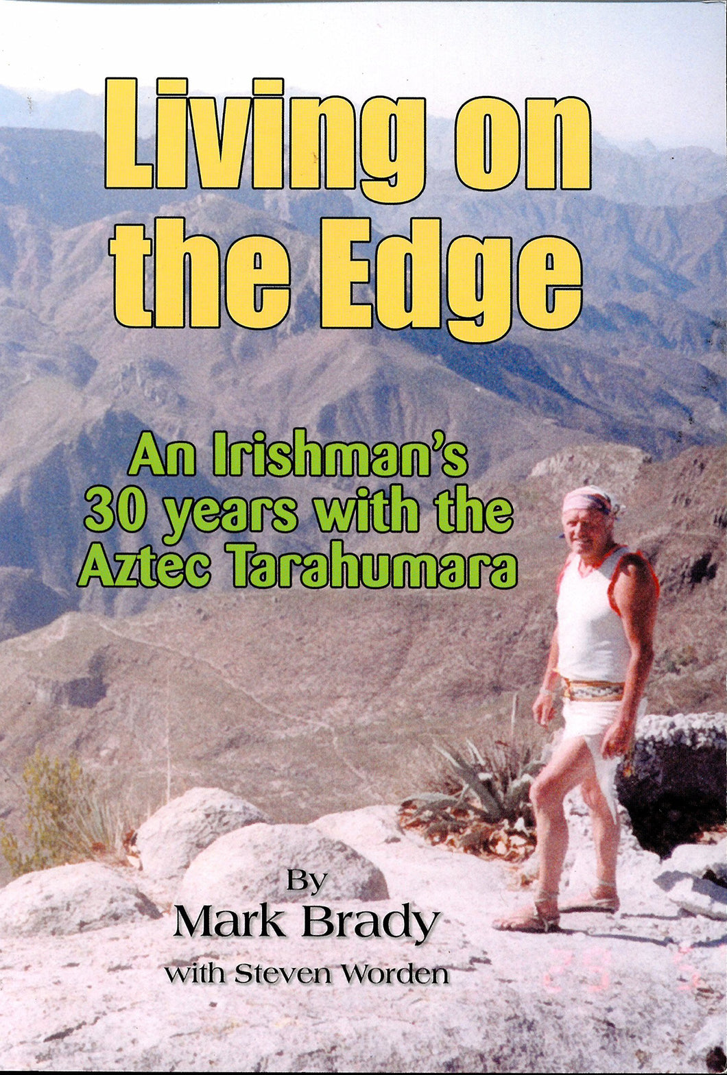 Living on the Edge: An Irishman's 30 Years with the Aztec Tarahumara