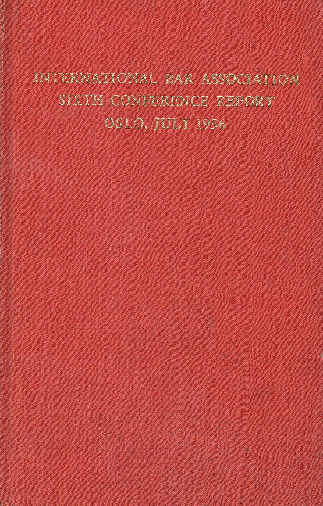 International Bar Association Sixth Conference Report - Oslo, July 1956
