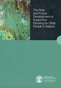 The Role and Future Development of Supportive Housing for Older People in Ireland: Report No. 102