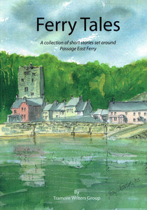 Ferry Tales: A Collection of Short Stories set around Passage East Ferry