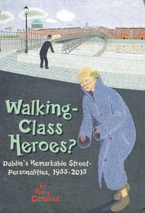 Walking-Class Heroes?: Dublin's Remarkable Street-Personalities, 1955-2015