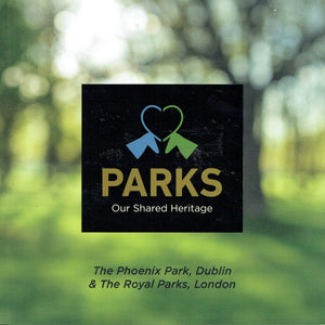 Parks: Our Shared Heritage - The Phoenix Park, Dublin and The Royal Parks, London