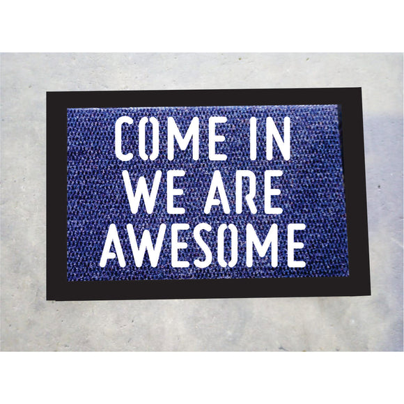 Come In We Are Awesome Door Mat