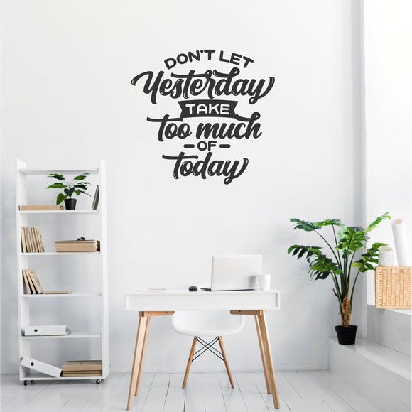 Don't Let Yesterday Take Too Much Of Today Vinyl Wall Art
