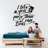I Love You More Than I Can Bear  Vinyl Wall Art