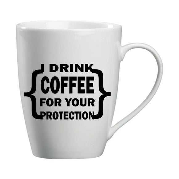 I Drink Coffee For Protection Mug